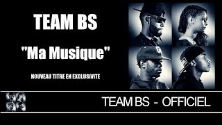 Team BS - Ma Musique [Audio Officiel]