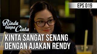 RINDU TANPA CINTA Kinta Sangat Senang Dengan Ajakan Rendy 09 Agustus 2019