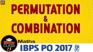 Master Class | Permutation & Combination | Maths | Preparation Lecture 13 | IBPS PO 2017