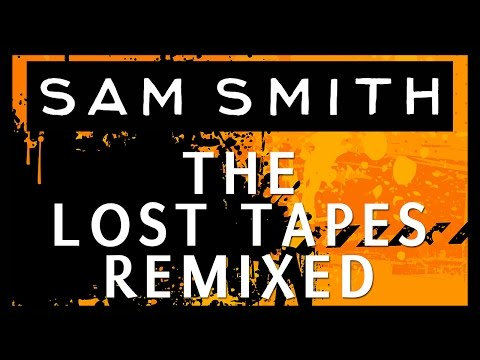 Sam Smith The Lost Tapes Remixed
