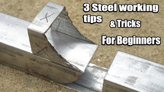 3 Steel working tips & Tricks For Beginners