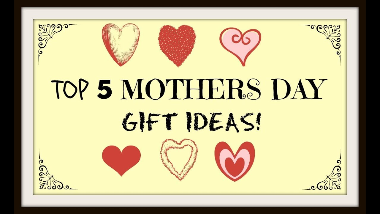 Top 5 Mothers Day Gift Ideas Youtube