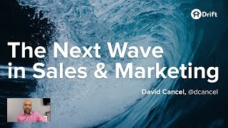 The Next Wave In Sales And Marketing by David Cancel