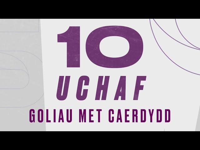 10 uchaf Sgorio - Goliau Gorau Met Caerdydd