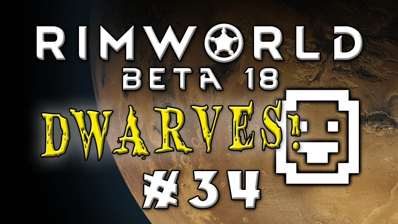 RimDwarfWorldFortress -- Modded Rimworld Beta 18! -- Ep 34