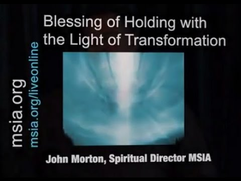 Blessing of Holding with the Light of Transformation with John Morton