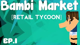 ~ROBLOX~Retail Tycoon~Ep.1 Bambi's Market is now open