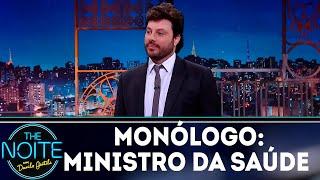 Monólogo: Ministro da Saúde | The noite (12/11/18)
