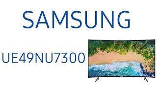 Обзор телевизора Samsung UE49NU7300U (UE49NU7300, UE49NU7300UXRU, UE49NU7300UXUA) Изогнутый экран