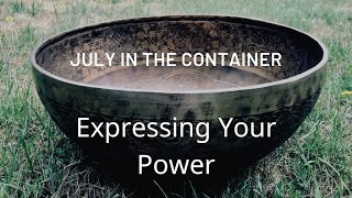 Join the Container!  July, Expressing Your Power