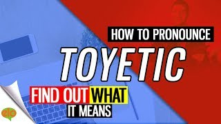 How To Pronounce Toyetic   | Definition and Sentence