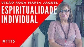 ESPIRITUALIDADE INDIVIDUAL - Visão Rosa Maria Jaques #1113