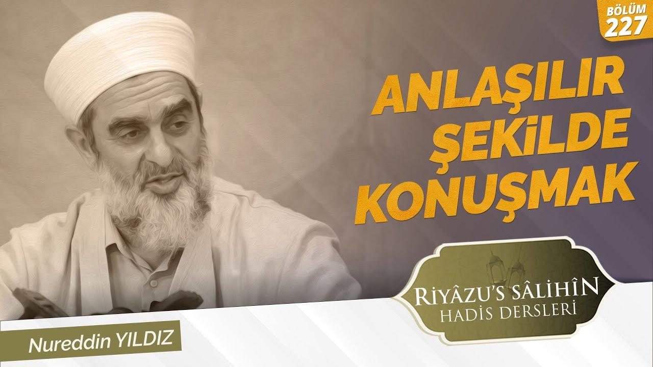 ANLAŞILIR ŞEKİLDE KONUŞMAK | Riyazussalihin | Nureddin Yıldız | 227. Ders