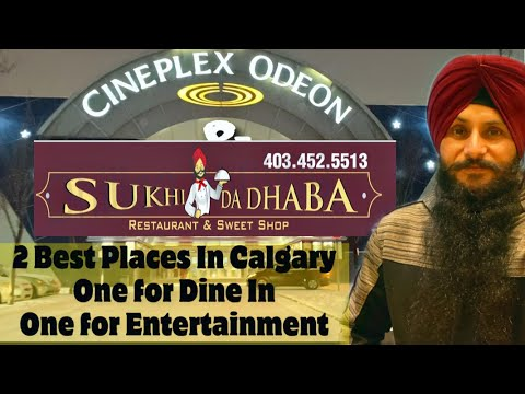Sukhi Da Dhaba & Cineplex. 2 Best Places In Calgary. One For DINE IN Another For ENTERTAINMENT.