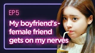 Video My boyfriend's female friend gets on my nerves | Love Playlist | Season1 - EP.05 (Click CC ENG sub) download MP3, 3GP, MP4, WEBM, AVI, FLV Oktober 2018