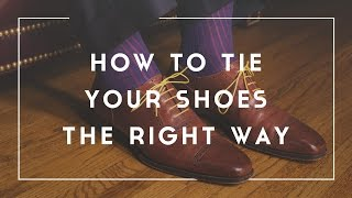 How to Tie Your Dress Shoes the Right Way - Oxfords, Brogues, Derby...
