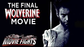 What Should Wolverine's Last Movie Be About? - MOVIE FIGHTS!