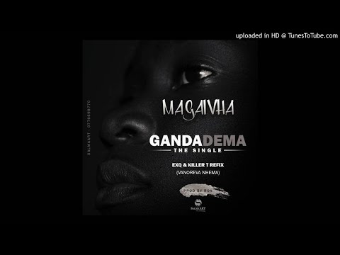 MAGAIVHA GANDA DEMA {KILLER T EXQ REFIX} SEPTEMBER 2017