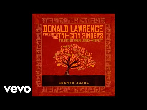 Donald Lawrence, The Tri-City Singers - Goshen 432HZ (Audio) ft. Sheri Jones-Moffett