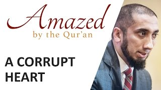 Amazed by the Quran w/ Nouman Ali Khan: A Corrupt Heart