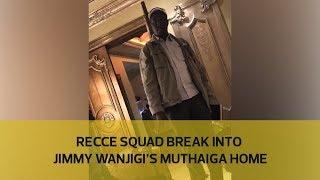 recce squad break into jimmy wanjigi s muthaiga home