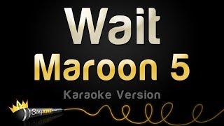 Video Maroon 5 - Wait (Karaoke Version) download MP3, 3GP, MP4, WEBM, AVI, FLV Maret 2018