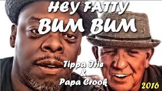 ★ ~ HEY FATTY BUM BUM  - PAPA CROOK - TIPPA IRIE / PROMO 2016 ~ ★