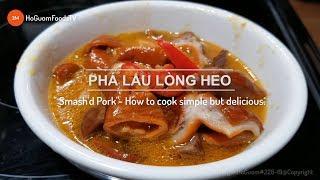 Cách nấu PHÁ LẤU LÒNG HEO- Đơn Giản Mà Ngon- How to cook Smash's Pork - MonngonHoGuom