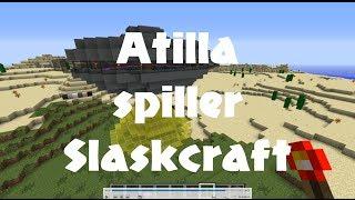Atilla spiller Slaskcraft - Episode 1: Velkommen! ...til helvete!