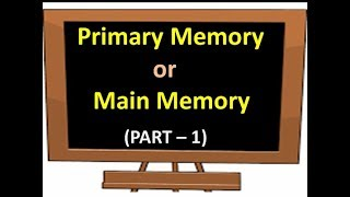What is PRIMARY MEMORY / MAIN MEMORY ( PART 1 )