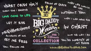 "Big Daddy Weave - Listen To ""Love Come To Life"""