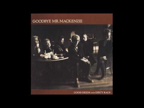 Goodbye Mr. Mackenzie - Good Deeds & Dirty Rags [1988 full album]