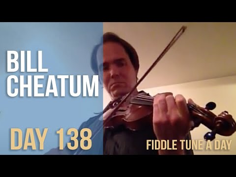 Bill Cheatum - Fiddle Tune a Day - Day 138