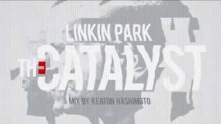 Linkin Park - The Catalyst (mix by Keaton Hashimoto)