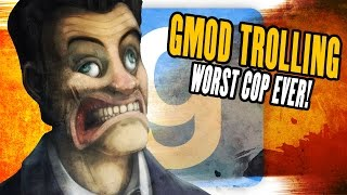 gmod trolling i am the worst cop ever