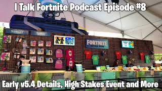 I Talk Fortnite Podcast Episode #8 - Early v5.4 Details, High Stakes Event, and More