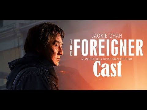 The Foreigner Movie Cast ❘❘ The Foreigner Jackie Chan ❘❘ The Foreigner 2017