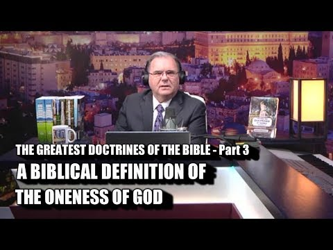 A BIBLICAL DEFINITION OF THE ONENESS OF GOD - Pt 3 of THE GREATEST DOCTRINES OF THE BIBLE