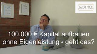 100.000 € Kapital aufbauen ohne Eigenleistung - geht das?