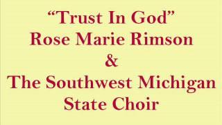 """Trust In God"" - Rose Marie Rimson  & The Southwest Michigan State Choir"