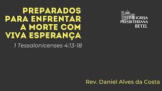 05/07/2020 - PREPARADOS PARA ENFRENTAR A MORTE COM VIVA ESPERANÇA