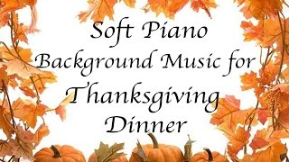 for Thanksgiving Dinner - ♫ Soft Piano Background Instrumental  1 HOUR