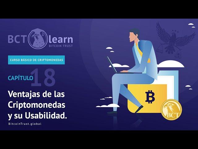 Bitcoin Trust - Cap. 18 - Ventajas de las Criptomonedas y su Usabilidad