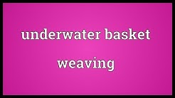 Underwater basket weaving Meaning