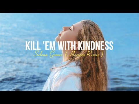 Selena Gomez – Kill 'Em With Kindness ( Horizon Remix ) Lyrics