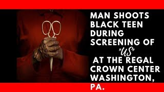Man Shoots Black Teen During Screening Of Us At The Regal Crown Cinema Washington, Pa.