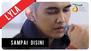 Video Lyla - Sampai Disini | Official Video Clip download MP3, 3GP, MP4, WEBM, AVI, FLV Juli 2018