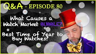 Q& A 80What Causes a Watch Market BUBBLE What& 39 s the Best Time of Year to Buy Watches