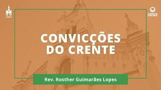 Convicções Do Crente - Rev. Rosther Guimarães Lopes - Conexão com Deus - 03/08/2020