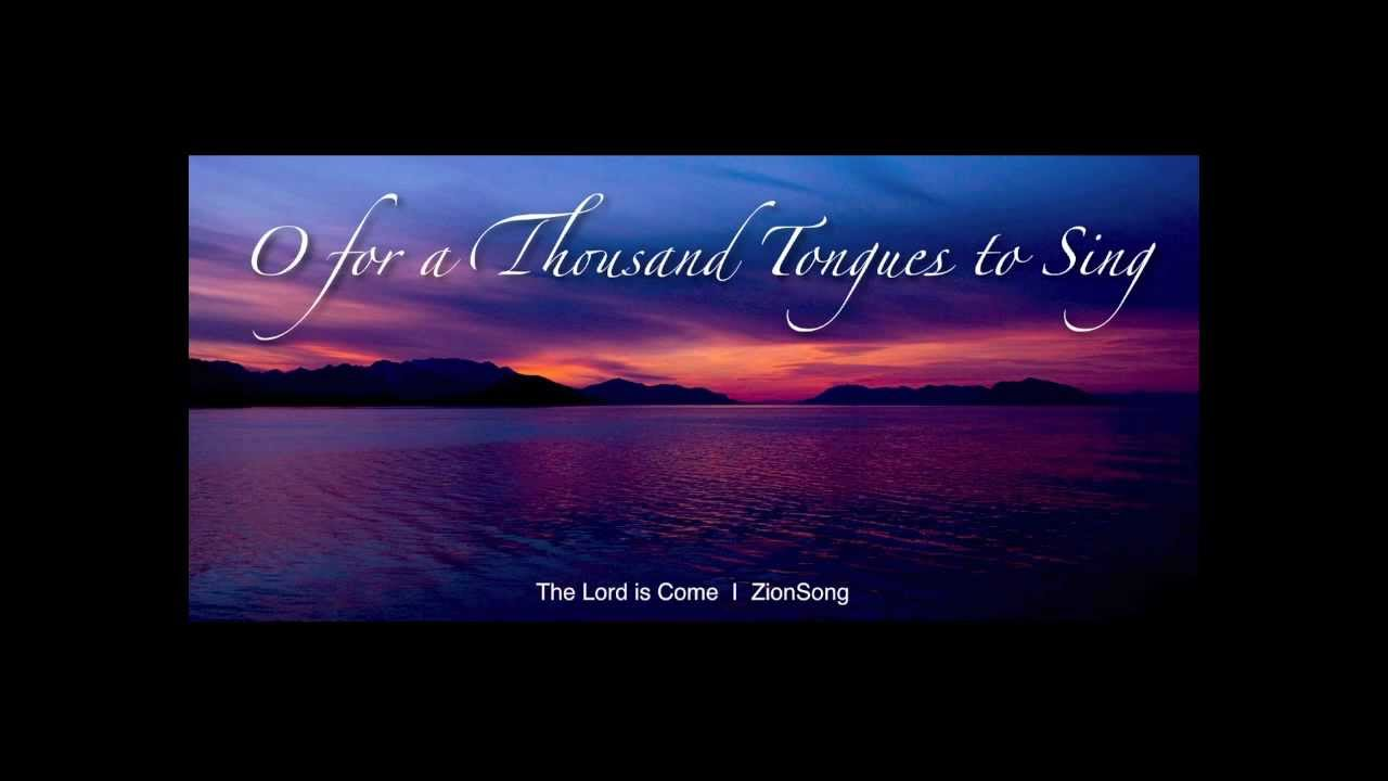 o for a thousand tongues to sing - zionsong  hd